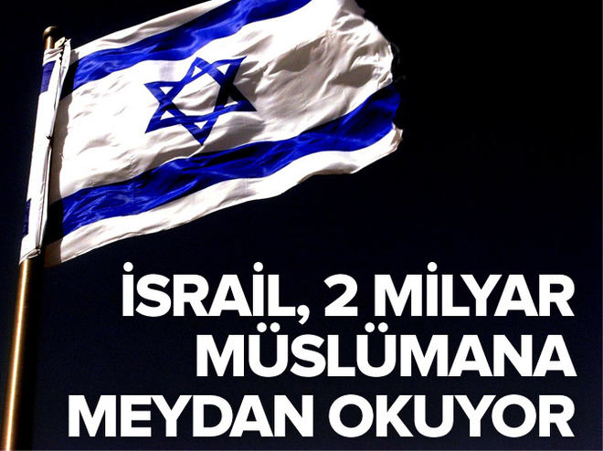 """""""İsrail, 2 milyar Müslümana meydan okuyor"""""""