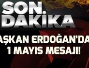 Son dakika: Başkan Erdoğan'dan 1 Mayıs mesajı!