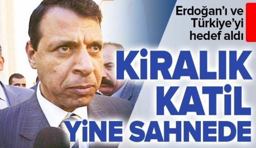 Kiralık katil Muhammed Dahlan yine sahnede! Erdoğan'ı ve Türkiye'yi hedef aldı.