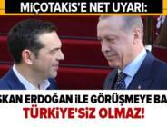 Aleksiz Çipras Miçotakis'i uyardı: Türkiye'siz olmaz Başkan Erdoğan ile görüşmeye başla.