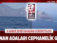 Yunanistan adaları cephanelik gibi! A Haber ekibi havadan görüntüledi