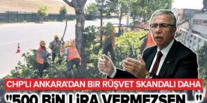 """CHP'li Ankara Büyükşehir Belediyesi'nden bir rüşvet haberi daha: """"500 bin lira vermezsen…"""""""