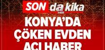 Son dakika: Konya'da çöken evde 2'si çocuk 3 kişi öldü